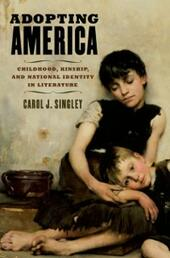Adopting America: Childhood, Kinship, and National Identity in Literature
