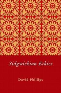 Sidgwickian Ethics - David Phillips - cover