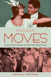 Modern Moves: Dancing Race during the Ragtime and Jazz Eras - Danielle Robinson - cover