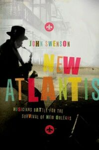 Ebook in inglese New Atlantis: Musicians Battle for the Survival of New Orleans Swenson, John
