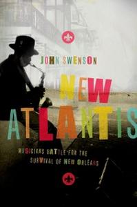 Ebook in inglese New Atlantis: Musicians Battle for the Survival of New Orleans Swenson, John