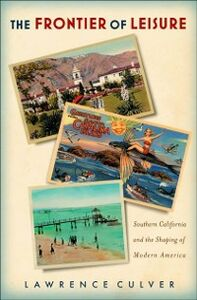 Ebook in inglese Frontier of Leisure: Southern California and the Shaping of Modern America Culver, Lawrence