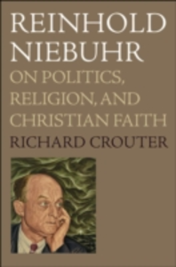 Ebook in inglese Reinhold Niebuhr: On Politics, Religion, and Christian Faith Crouter, Richard