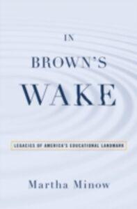 Foto Cover di In Brown's Wake: Legacies of America's Educational Landmark, Ebook inglese di Martha Minow, edito da Oxford University Press