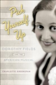 Ebook in inglese Pick Yourself Up: Dorothy Fields and the American Musical Greenspan, Charlotte