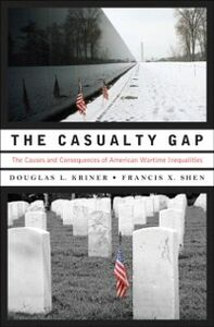 Ebook in inglese Casualty Gap: The Causes and Consequences of American Wartime Inequalities Kriner, Douglas L. , Shen, Francis X.
