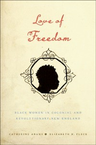 Ebook in inglese Love of Freedom: Black Women in Colonial and Revolutionary New England Adams, Catherine , Pleck, Elizabeth H.