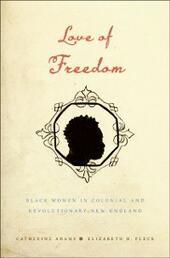 Love of Freedom: Black Women in Colonial and Revolutionary New England