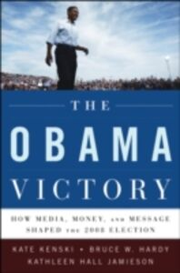 Ebook in inglese Obama Victory: How Media, Money, and Message Shaped the 2008 Election Hardy, Bruce W. , Jamieson, Kathleen Hall , Kenski, Kate