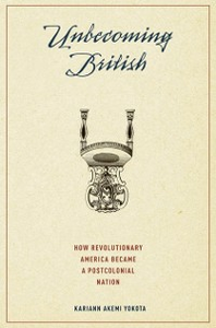 Ebook in inglese Unbecoming British: How Revolutionary America Became a Postcolonial Nation Yokota, Kariann Akemi