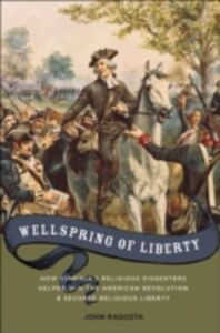 Foto Cover di Wellspring of Liberty: How Virginia's Religious Dissenters Helped Win the American Revolution and Secured Religious Liberty, Ebook inglese di John A. Ragosta, edito da Oxford University Press