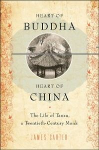 Ebook in inglese Heart of Buddha, Heart of China: The Life of Tanxu, a Twentieth Century Monk Carter, James