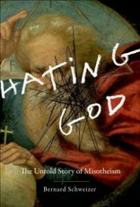 Ebook in inglese Hating God: The Untold Story of Misotheism Schweizer, Bernard