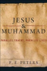 Foto Cover di Jesus and Muhammad: Parallel Tracks, Parallel Lives, Ebook inglese di F. E. Peters, edito da Oxford University Press