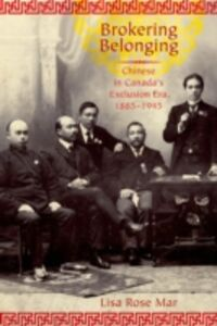Ebook in inglese Brokering Belonging: Chinese in Canada's Exclusion Era, 1885-1945 Mar, Lisa Rose