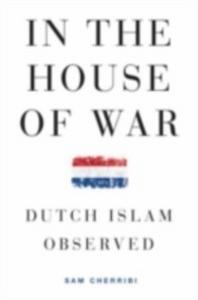 Ebook in inglese In the House of War: Dutch Islam Observed Cherribi, Sam
