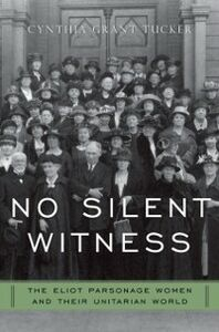 Foto Cover di No Silent Witness: The Eliot Parsonage Women and Their Unitarian World, Ebook inglese di Cynthia Grant Tucker, edito da Oxford University Press