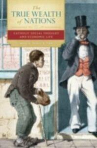 Foto Cover di True Wealth of Nations: Catholic Social Thought and Economic Life, Ebook inglese di  edito da Oxford University Press