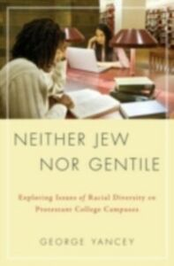 Ebook in inglese Neither Jew Nor Gentile: Exploring Issues of Racial Diversity on Protestant College Campuses Allan Yancey, George
