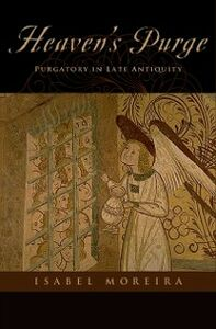 Ebook in inglese Heaven's Purge: Purgatory in Late Antiquity Moreira, Isabel