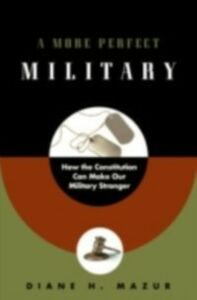 Ebook in inglese More Perfect Military: How the Constitution Can Make Our Military Stronger Mazur, Diane H.