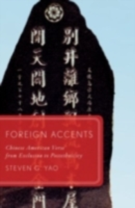 Ebook in inglese Foreign Accents: Chinese American Verse from Exclusion to Postethnicity Yao, Steven G.