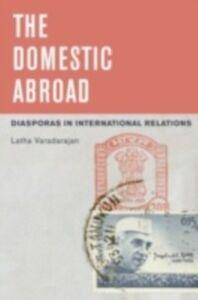 Ebook in inglese Domestic Abroad: Diasporas in International Relations Varadarajan, Latha