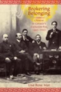 Ebook in inglese Brokering Belonging: Chinese in Canada's Exclusion Era, 1885-1945 Mar, Lisa Rose