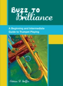 Ebook in inglese Buzz to Brilliance: A Beginning and Intermediate Guide to Trumpet Playing Griffin, Adrian