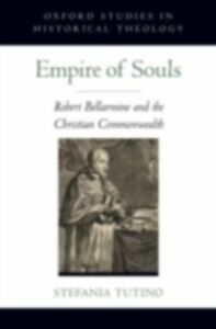 Ebook in inglese Empire of Souls: Robert Bellarmine and the Christian Commonwealth Tutino, Stefania