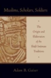 Muslims, Scholars, Soldiers: The Origin and Elaboration of the Ibadi Imamate Traditions