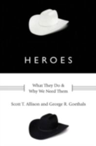 Ebook in inglese Heroes: What They Do and Why We Need Them Allison, Scott T. , Goethals, George R.