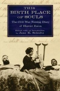 Ebook in inglese This Birth Place of Souls: The Civil War Nursing Diary of Harriet Eaton -, -