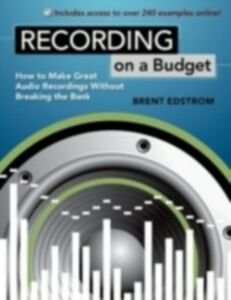 Ebook in inglese Recording on a Budget: How to Make Great Audio Recordings Without Breaking the Bank Edstrom, Brent