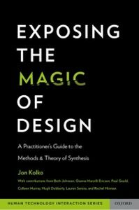 Ebook in inglese Exposing the Magic of Design: A Practitioner's Guide to the Methods and Theory of Synthesis Kolko, Jon