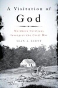 Foto Cover di Visitation of God: Northern Civilians Interpret the Civil War, Ebook inglese di Sean A. Scott, edito da Oxford University Press