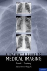 Foto Cover di Patient's Guide to Medical Imaging, Ebook inglese di Ronald Eisenberg, JD, MD, FACR,Alexander Margulis, MD, edito da Oxford University Press
