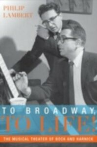 Ebook in inglese To Broadway, To Life!: The Musical Theater of Bock and Harnick Lambert, Philip