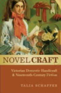 Ebook in inglese Novel Craft: Victorian Domestic Handicraft and Nineteenth-Century Fiction Schaffer, Talia
