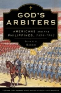 Ebook in inglese God's Arbiters: Americans and the Philippines, 1898-1902 Harris, Susan K.