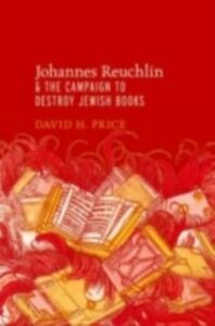 Foto Cover di Johannes Reuchlin and the Campaign to Destroy Jewish Books, Ebook inglese di David Price, edito da Oxford University Press