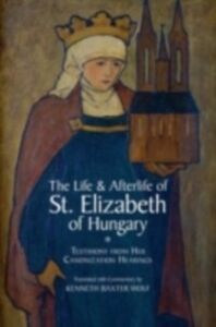 Foto Cover di Life and Afterlife of St. Elizabeth of Hungary: Testimony from her Canonization Hearings, Ebook inglese di Kenneth Baxter Wolf, edito da Oxford University Press