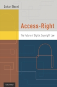Ebook in inglese Access-Right: The Future of Digital Copyright Law Efroni, Zohar