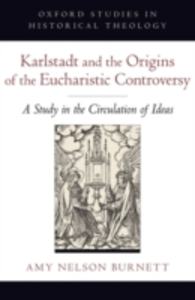 Ebook in inglese Karlstadt and the Origins of the Eucharistic Controversy: A Study in the Circulation of Ideas Nelson Burnett, Amy