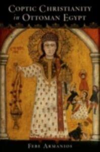 Foto Cover di Coptic Christianity in Ottoman Egypt, Ebook inglese di Febe Armanios, edito da Oxford University Press