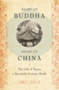 Foto Cover di Heart of Buddha, Heart of China: The Life of Tanxu, a Twentieth Century Monk, Ebook inglese di James Carter, edito da Oxford University Press