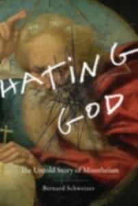 Ebook in inglese Hating God: The Untold Story of Misotheism Schweizer, Bernard