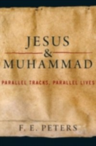 Ebook in inglese Jesus and Muhammad: Parallel Tracks, Parallel Lives Peters, F. E.