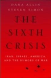 Sixth Crisis: Iran, Israel, America, and the Rumors of War