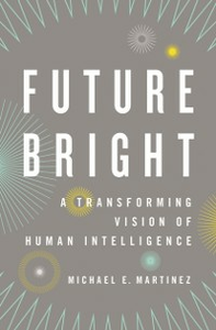 Ebook in inglese Future Bright: A Transforming Vision of Human Intelligence Martinez, Michael E.